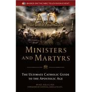 A.D. The Bible Continues: Ministers and Martyrs: The Ultimate Cathollic Guide To The Apostolic Age by Aquilina, Mike, 9781622822652