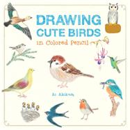 Drawing Cute Birds in Colored Pencil by Akikusa, Ai, 9781631592652