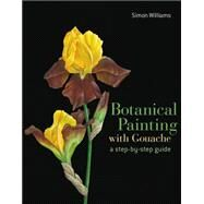 Botanical Painting with Gouache A Step-by-Step Guide by Williams, Simon, 9781849942652