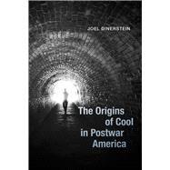 The Origins of Cool in Postwar America by Dinerstein, Joel, 9780226152653