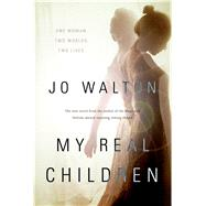 My Real Children by Walton, Jo, 9780765332653