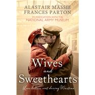 Wives and Sweethearts Love Letters Sent During Wartime by Parton, Frances; Massie, Alastair, 9781471102653