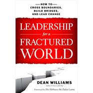 Leadership for a Fractured World: How to Cross Boundaries, Build Bridges, and Lead Change by Williams, Dean, 9781626562653