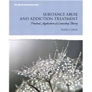 Substance Abuse and Addiction Treatment Practical Application of Counseling Theory by Lewis, Todd F., 9780132542654