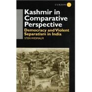 Kashmir in Comparative Perspective: Democracy and Violent Separatism in India by Widmalm,Sten, 9781138862654