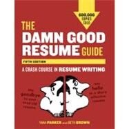 The Damn Good Resume Guide, Fifth Edition by PARKER, YANABROWN, BETH, 9781607742654