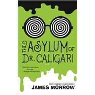 The Asylum of Dr. Caligari by Morrow, James, 9781616962654