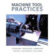 Machine Tool Practices by Kibbe, Richard R.; White, Warren T.; Meyer, Roland O.; Curran, Kelly; Stenerson, Jon, 9780132912655