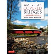 America's Covered Bridges: Practical Crossings - Nostalgic Icons by Miller, Terry E.; Knapp, Ronald G.; Ong, A. Chester, 9780804842655