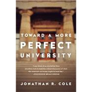 Toward a More Perfect University by Cole, Jonathan R., 9781610392655
