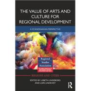 The Value of Arts and Culture for Regional Development: A Scandinavian Perspective by Lindeborg; Lisbeth, 9781138842656
