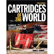 Cartridges of the World: A Complete and Illustrated Reference for over 1500 Cartridges by Woodard, W. Todd, 9781440242656