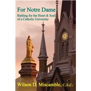 For Notre Dame: Battling for the Heart and Soul of a Catholic University by Miscamble, Wilson D.; Solomon, David, 9781587312656