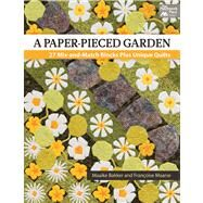 A Paper-pieced Garden: 29 Mix-and Match Blocks Plus Unique Quilts by Baker, Maaike; Marse, Francoise, 9781604682656