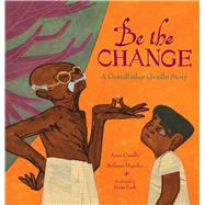Be the Change A Grandfather Gandhi Story by Gandhi, Arun; Hegedus, Bethany; Turk, Evan, 9781481442657