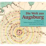 Die Welt Aus Augsburg: Landkarten Von Tobias Conrad Lotter (1717-1777) Und Seinen Nachfolgern by Ritter, Michael, 9783422072657
