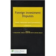 Foreign Investment Disputes: Cases, Materials and Commentary by Bishop, R. Doak; Crawford, James; Reisman, W. Michael, 9789041152657