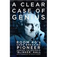 A Clear Case of Genius by Hall, Reginald, Sir; Vickers, Philip (CON), 9780750982658