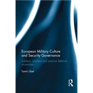 European Military Culture and Security Governance: Soldiers, Scholars and National Defence Universities by Libel; Tamir, 9780415732659