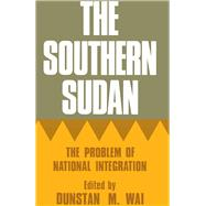 The Southern Sudan: The Problem of National Integration by Wai,Dunstan M., 9781138982659