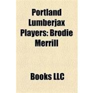 Portland Lumberjax Players : Brodie Merrill, Ryan Powell, Dan Dawson, Dallas Eliuk, Derek Malawsky, Dan Stroup, Darren Reisig, Matt Disher by , 9781156322659
