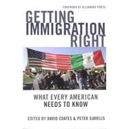Getting Immigration Right : What Every American Needs to Know by Coates, David, 9781597972659