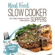 Real Food Slow Cooker Suppers Easy, Family-Friendly Recipes from Scratch by Skaggs, Samantha, 9781624142659