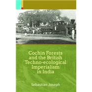 Cochin Forests and the British Techno-ecological Imperialism in India by Joseph, Sebastian, 9789384082659