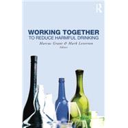 Working Together to Reduce Harmful Drinking by Grant,Marcus, 9781138872660