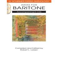 Arias for Baritone: G. Schirmer Opera Anthology Accompaniment Cds by Hal Leonard Publishing Corporation; Larsen, Robert L., 9781458402660