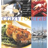 Crazy for Crab: Everything You Need to Know to Enjoy Fabulous Crab at Home by Thompson, Fred, 9781558322660
