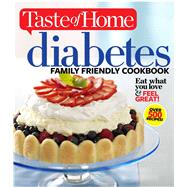 Diabetes Family Friendly Cookbook: Eat What You Love & Feel Great! by Taste of Home, 9781617652660