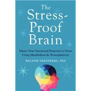 The Stress-proof Brain by Greenberg, Melanie, Ph.D., 9781626252660