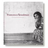 Francesca Woodman by Woodman, Francesca; Keller, Corey; Blessing, Jennifer; Bryan-Wilson, Julia, 9781935202660