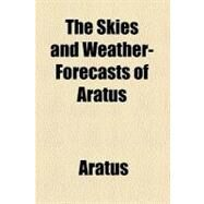 The Skies and Weather-forecasts of Aratus by Aratus, 9780217612661
