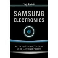 Samsung Electronics : And The Struggle For Leadership Of The Electronics Industry
