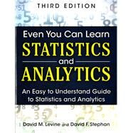 Even You Can Learn Statistics and Analytics An Easy to Understand Guide to Statistics and Analytics by Levine, David M.; Stephan, David F., 9780133382662