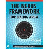 The Nexus Framework for Scaling Scrum Continuously Delivering an Integrated Product with Multiple Scrum Teams by Bittner, Kurt; Kong, Patricia; West, Dave, 9780134682662