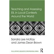 Teaching and Assessing EIL in Local Contexts Around the World by Lee Mckay; Sandra, 9781138782662