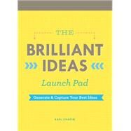 Brilliant Ideas Launch Pad: Generate & Capture Your Best Ideas by Chapin, Kari, 9781452132662