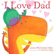I Love Dad by Walsh, Joanna; Abbot, Judi, 9781481462662