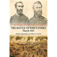 To Prepare for Sherman�s Coming: The Battle of Wise�s Forks, March 1865 by Smith, Mark A.; Sokolosky, Wade, 9781611212662
