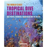 The World's Best Tropical Dive Destinations by Wood, Lawson, 9781909612662