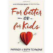 For Better or for Kids by Schwenk, Patrick; Schwenk, Ruth, 9780310342663