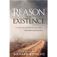 Reason for Existence by Botelho, Richard, 9780964392663