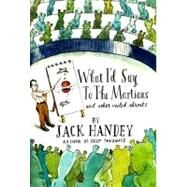 What I'd Say to the Martians by Handey, Jack, 9781401322663