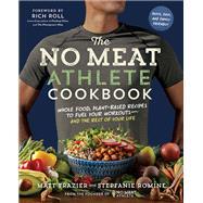 The No Meat Athlete Cookbook by Frazier, Matt; Romine, Stepfanie, 9781615192663