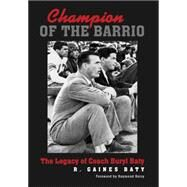 Champion of the Barrio: The Legacy of Coach Buryl Baty by Baty, R. Gaines; Berry, Raymond, 9781623492663