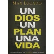 Un Dios, un plan, una vida / One God, One Plan, One Life: Devocional De 365 D¡as / a 365 Devotional by Lucado, Max, 9781629982663