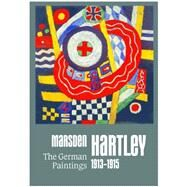 The German Paintings 1913-1915: 22664 by Hartley, Marsden (CON), 9781938922664